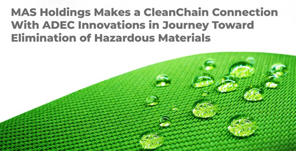 MAS Holdings makes a CleanChain connection with ADEC Innovations in journey toward elimination of hazardous materials.